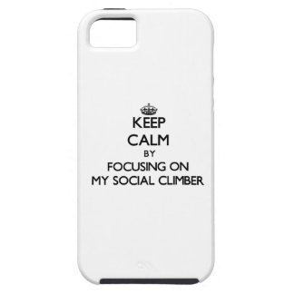 Keep Calm by focusing on My Social Climber iPhone 5 Covers