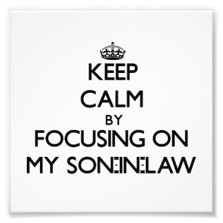 Keep Calm by focusing on My Son-In-Law Photographic Print