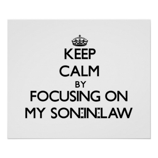 Keep Calm by focusing on My Son-In-Law Posters