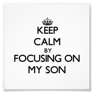Keep Calm by focusing on My Son Photo