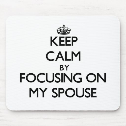 Keep Calm by focusing on My Spouse Mouse Pads