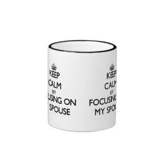 Keep Calm by focusing on My Spouse Ringer Mug