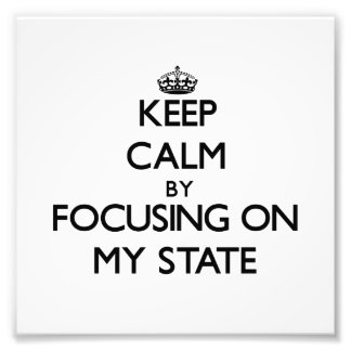 Keep Calm by focusing on My State Photo Art