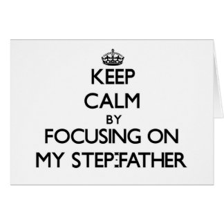 Keep Calm by focusing on My Step-Father Cards
