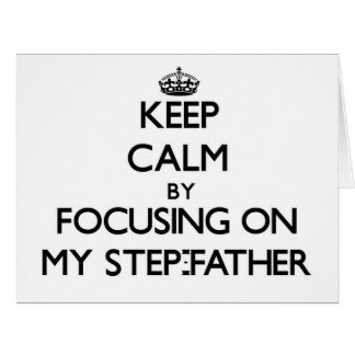 Keep Calm by focusing on My Step-Father Greeting Card