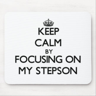 Keep Calm by focusing on My Stepson Mousepad