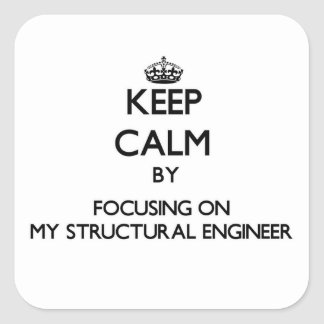 Keep Calm by focusing on My Structural Engineer Square Stickers