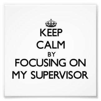 Keep Calm by focusing on My Supervisor Photo