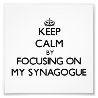Keep Calm by focusing on My Synagogue Photo Art