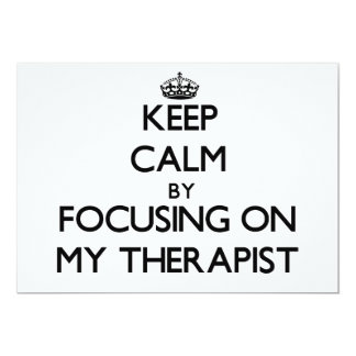 Keep Calm by focusing on My Therapist 13 Cm X 18 Cm Invitation Card