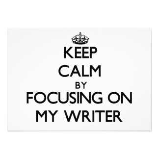 Keep Calm by focusing on My Writer Invites