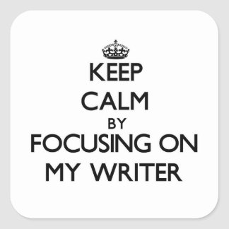 Keep Calm by focusing on My Writer Square Stickers