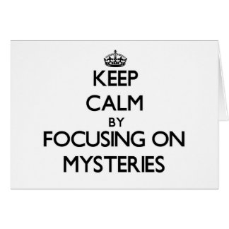 Keep Calm by focusing on Mysteries Cards