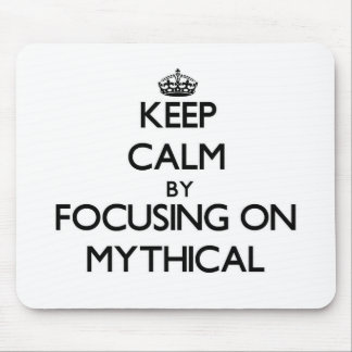 Keep Calm by focusing on Mythical Mousepads