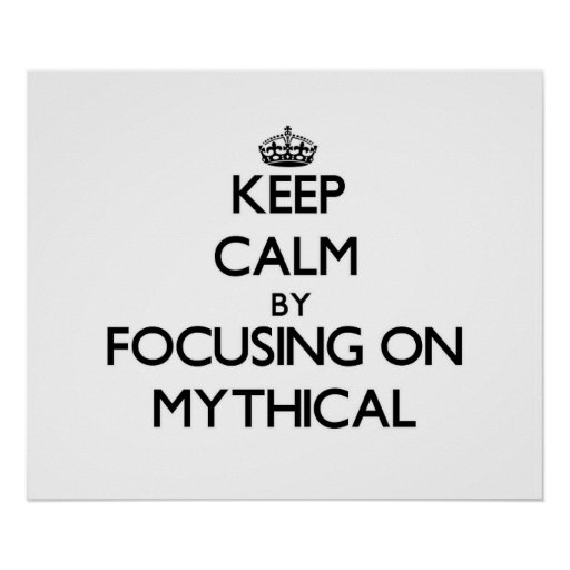 Keep Calm by focusing on Mythical Poster