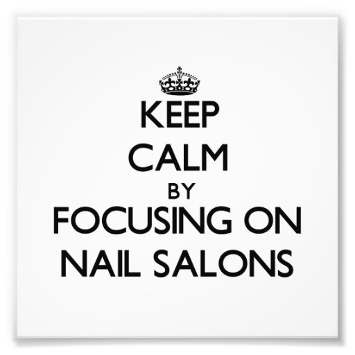 Keep Calm by focusing on Nail Salons Photo