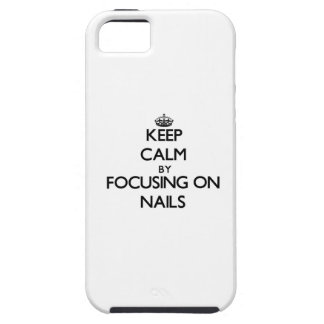 Keep Calm by focusing on Nails iPhone 5 Cases