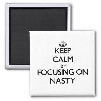 Keep Calm by focusing on Nasty Fridge Magnet