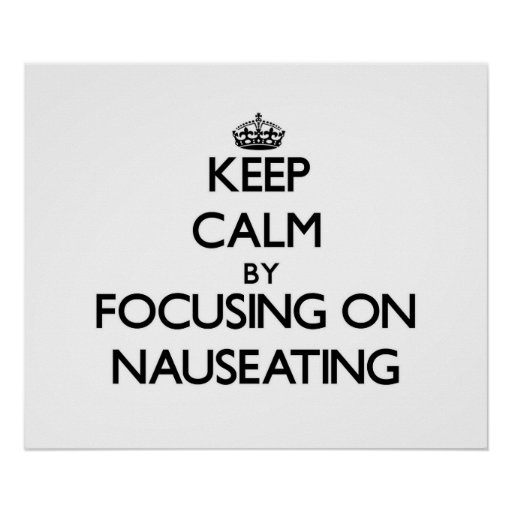 Keep Calm by focusing on Nauseating Print