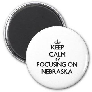 Keep Calm by focusing on Nebraska Refrigerator Magnet