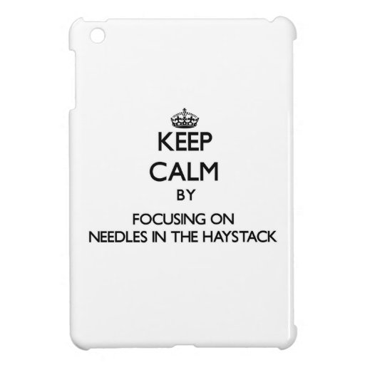 Keep Calm by focusing on Needles In The Haystack Cover For The iPad Mini