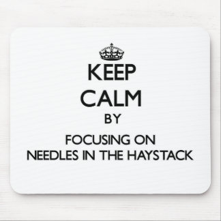 Keep Calm by focusing on Needles In The Haystack Mouse Pads