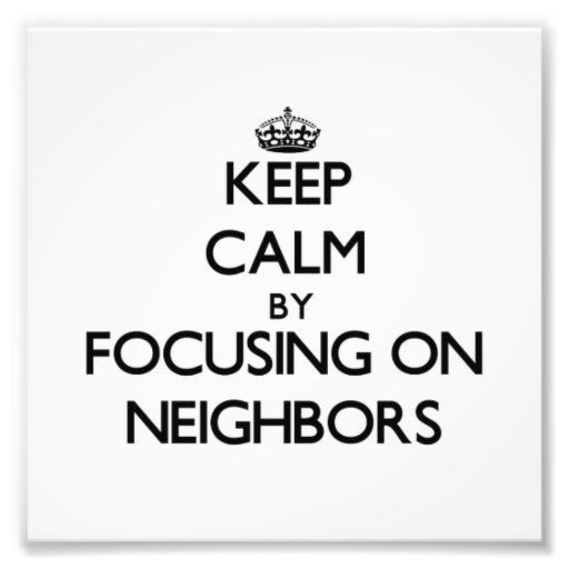 Keep Calm by focusing on Neighbors Art Photo