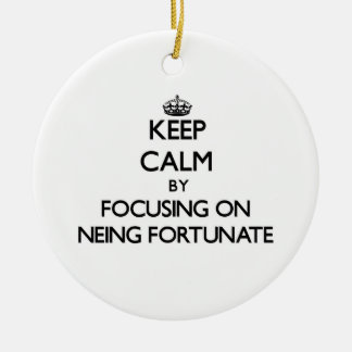 Keep Calm by focusing on Neing Fortunate Christmas Tree Ornaments