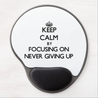 Keep Calm by focusing on Never Giving Up Gel Mouse Pad