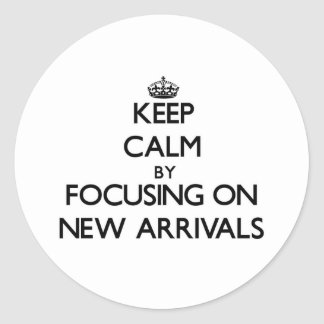 Keep Calm by focusing on New Arrivals Stickers