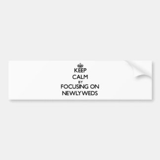 Keep Calm by focusing on Newlyweds Bumper Stickers