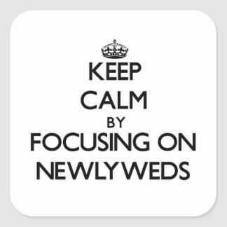 Keep Calm by focusing on Newlyweds Square Sticker