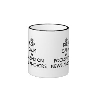 Keep Calm by focusing on News Anchors Coffee Mugs