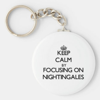 Keep Calm by focusing on Nightingales Keychain