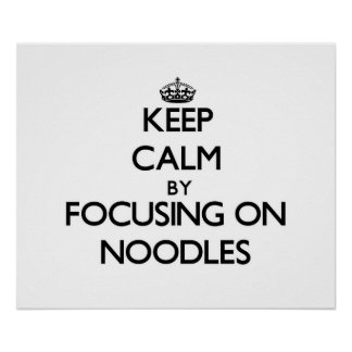 Keep Calm by focusing on Noodles Posters