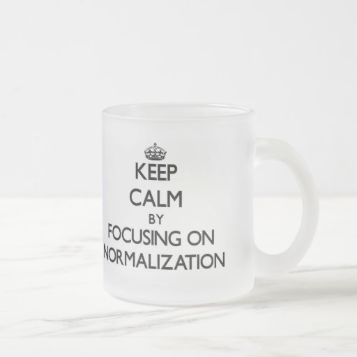 Keep Calm by focusing on Normalization Coffee Mugs