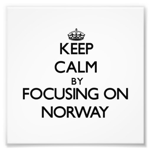 Keep Calm by focusing on Norway Photo