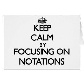 Keep Calm by focusing on Notations Greeting Card