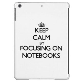 Keep Calm by focusing on Notebooks iPad Air Cases