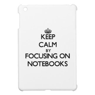 Keep Calm by focusing on Notebooks Cover For The iPad Mini