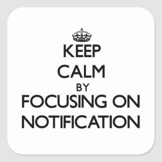 Keep Calm by focusing on Notification Square Sticker