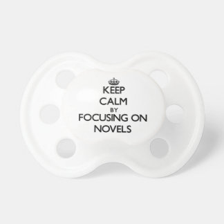 Keep Calm by focusing on Novels Baby Pacifier