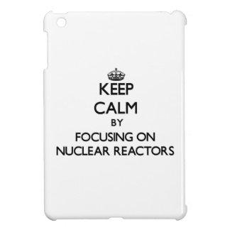 Keep Calm by focusing on Nuclear Reactors iPad Mini Case