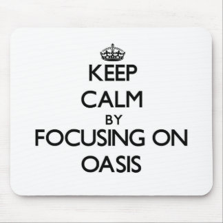 Keep Calm by focusing on Oasis Mouse Pad