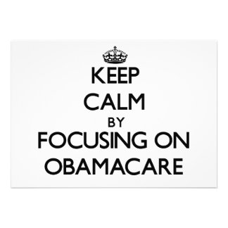 Keep Calm by focusing on Obamacare Custom Announcements