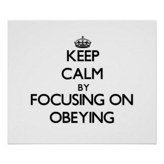 Keep Calm by focusing on Obeying Posters