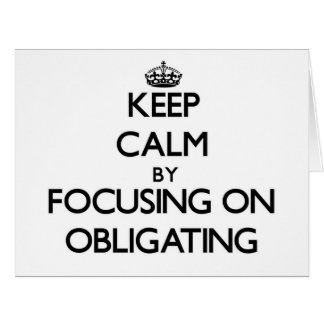 Keep Calm by focusing on Obligating Cards