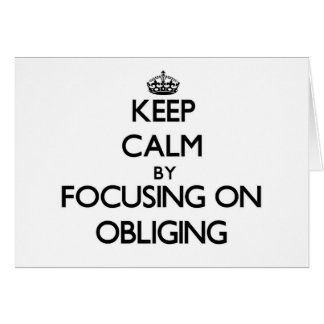 Keep Calm by focusing on Obliging Cards
