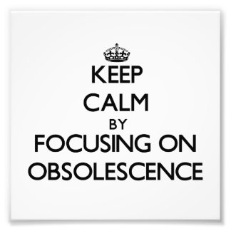 Keep Calm by focusing on Obsolescence Photograph