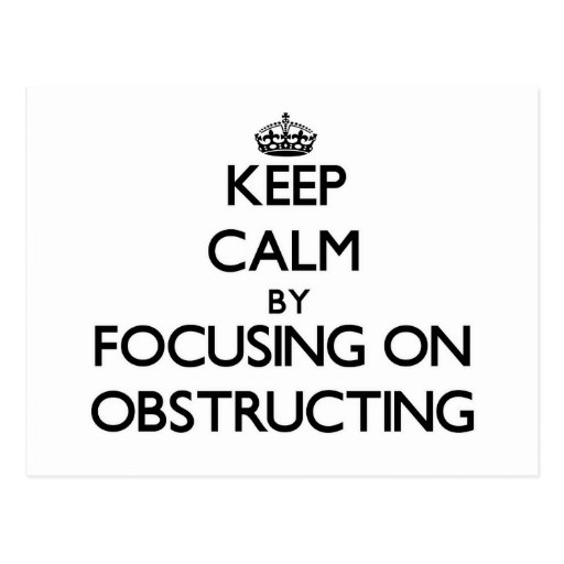 Keep Calm by focusing on Obstructing Postcard